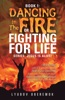 Book 1: Dancing In The Fire Or Fighting For Life
