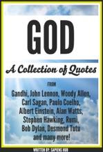 God: A Collection Of Quotes From Gandhi, John Lennon, Woody Allen, Carl Sagan, Paulo Coelho, Albert Einstein, Alan Watts, Stephen Hawking, Rumi, Bob Dylan, Desmond Tutu And Many More!
