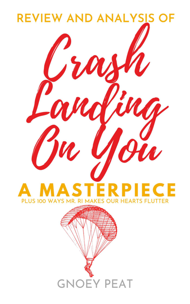 Crash Landing On You: A Review and Analysis of a Masterpiece