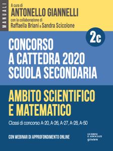 Concorso a cattedra 2020. Scuola secondaria – Vol. 2c. Ambito scientifico e matematico.  Classi di concorso A-20, A26, A-27, A-28, A-50 Copertina del libro