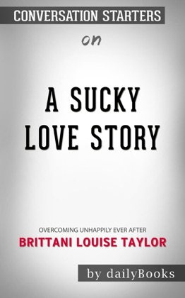 A Sucky Love Story: Overcoming Unhappily Ever After by Brittani Louise Taylor: Conversation Starters image
