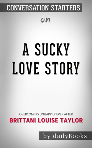 Daily Books - A Sucky Love Story: Overcoming Unhappily Ever After by Brittani Louise Taylor: Conversation Starters