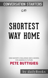 Shortest Way Home One Mayor S Challenge And A Model For America S Future By Pete Buttigieg Conversation Starters