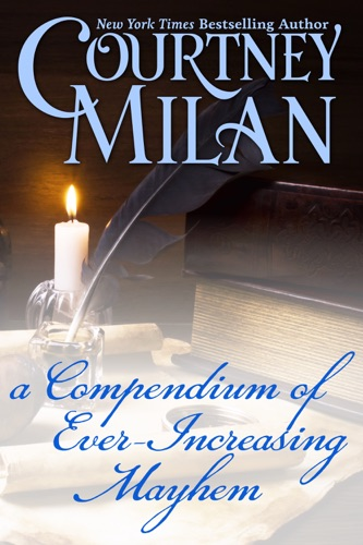 Courtney Milan - A Compendium of Ever-Increasing Mayhem