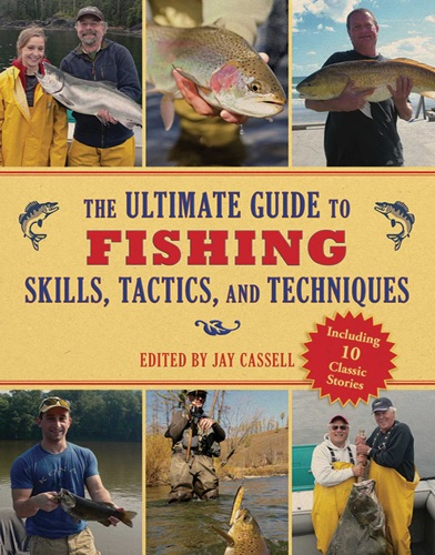Jay Cassell - The Ultimate Guide to Fishing Skills, Tactics, and Techniques
