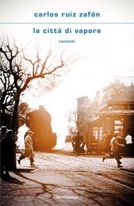 La città di vapore da Carlos Ruiz Zafón Copertina del libro