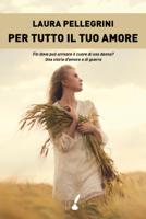 Download and Read Online Per tutto il tuo amore
