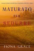 Maturato per sedurre (Un Giallo Intimo tra i Vigneti della Toscana—Libro 4)