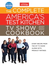 The Complete America's Test Kitchen TV Show Cookbook 2001–2022