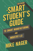 The Smart Student's Guide to Smart Manufacturing and Industry 4.0