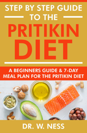 Step by Step Guide to the Pritikin Diet: A Beginners Guide and 7-Day Meal Plan for the Pritikin Diet
