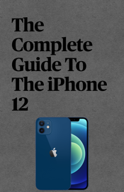 The Complete Guide To The iPhone 12