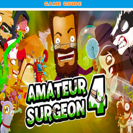 Amateur Surgeon 4: The Complete Guide - Walkthrough - Tips And Tricks