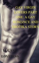 Gay Virgin Lovers Part One: A Gay Romance And Erotika Story