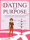 Dating On A Purpose An Illustrated Guide To Intentional Dating For Commitment-Conscious Millennials