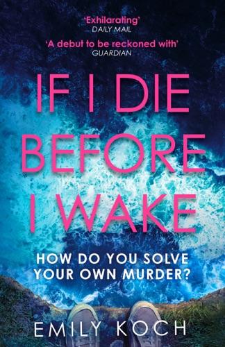 Emily Koch - If I Die Before I Wake
