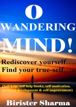 O Wandering Mind! (Rediscover Yourself….Find Your True-Self…)....Helps You To Re-Discover Your Self-Esteem,Self-Believe,Self-Confidence,Self-Reliance,Courage,Dreams,Happiness & Success.