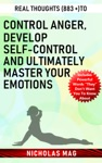 Real Thoughts 883  To Control Anger Develop Self-control And Ultimately Master Your Emotions