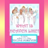 What Is Heaven Like?: Learn What It's Like To Live Forever