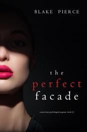The Perfect Facade (A Jessie Hunt Psychological Suspense Thriller—Book Twelve)
