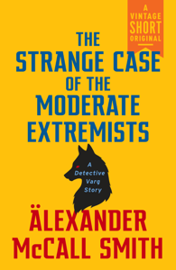 The Strange Case of the Moderate Extremists - Alexander McCall Smith