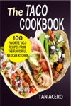 The Taco Cookbook 100 Favorite Taco Recipes From The Flavorful Mexican Kitchen