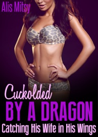 Cuckolded By A Dragon Catching His Wife In His Wings