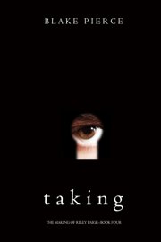 Taking (The Making of Riley Paige—Book 4) - Blake Pierce book summary