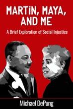 Martin, Maya, And Me: A Brief Exploration Of Social Injustice