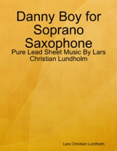 Danny Boy for Soprano Saxophone - Pure Lead Sheet Music By Lars Christian Lundholm