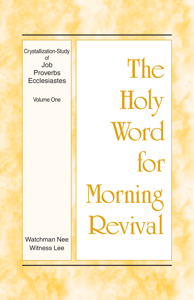 The Holy Word for Morning Revival - Crystallization-study of Job, Proverbs, and Ecclesiastes, Volume 1 Book Cover
