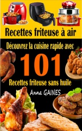 Recettes friteuse à air : découvrez la cuisine rapide avec 101 recettes friteuse sans huile