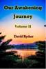 Our Awakening Journey Volume II - David Ryther