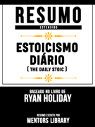 Resumo Estendido: Estoicismo Diário (The Daily Stoic) - Baseado No Livro De Ryan Holiday