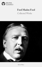 Delphi Collected Works of Ford Madox Ford