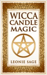 Wicca Candle Magic How To Unleash The Power Of Fire To Manifest Your Desires