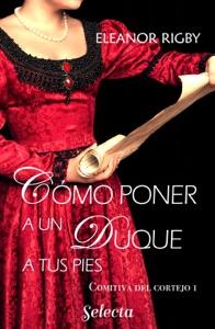 Cómo poner a un duque a tus pies (La comitiva del cortejo 1) Book Cover