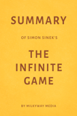 Summary of Simon Sinek's The Infinite Game by Milkyway Media
