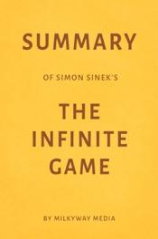 Summary of Simon Sinek's The Infinite Game by Milkyway Media