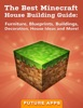 The Best Minecraft House Building Guide: Furniture, Blueprints, Buildings, Decoration, House Ideas and More!