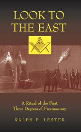 Look to the East: A Ritual of the First Three Degrees of Freemasonry book