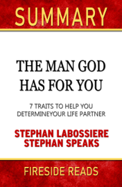 The Man God Has For You: 7 traits to Help You Determine Your Life Partner by Stephan Labossiere and Stephan Speaks: Summary by Fireside Reads