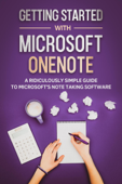 Getting Started With Microsoft OneNote: A Ridiculously Simple Guide to Microsoft's Note Taking Software