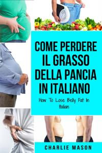Come Perdere il Grasso della Pancia In italiano/ How To Lose Belly Fat In Italian Libro Cover