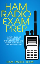 Ham Radio Exam Prep: A License Manual and Study Guide for the Amateur Radio General Class and Radio Technician Tests with 100 Test Questions