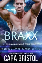 Braxx: Dakonian Alien Mail Order Brides 6 (Intergalactic Dating Agency) - Cara Bristol by  Cara Bristol PDF Download