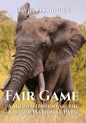 Fair Game - a Hidden History of the Kruger National Park