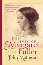 The Lives Of Margaret Fuller: A Biography