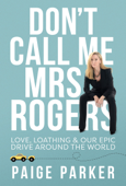 Don't Call Me Mrs Rogers: Love Loathing and Our Epic Drive Around the World