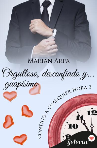 Orgulloso, desconfiado y... guapísimo (Contigo a cualquier hora 3) by Marian Arpa